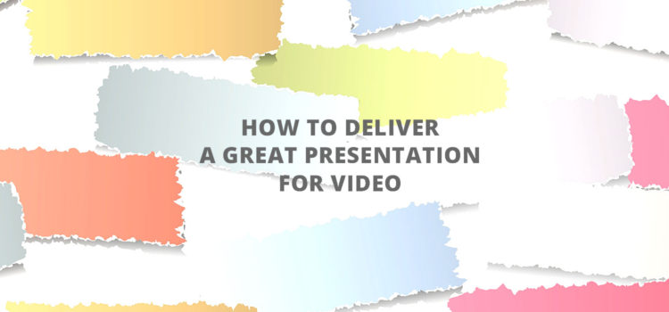 How To Deliver a Great Presentation for Video. The 15 Point Checklist.