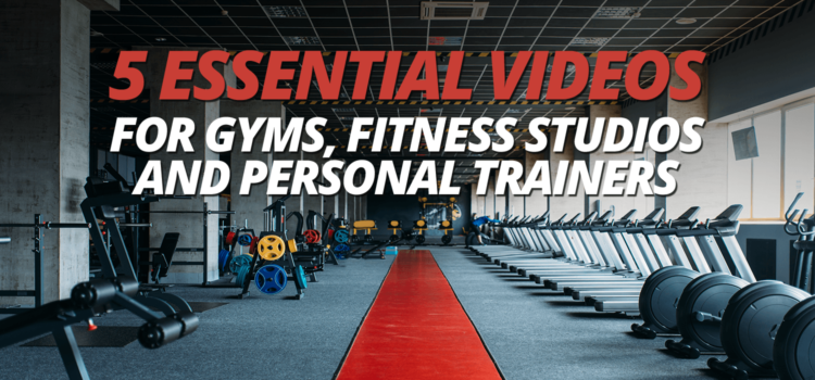 5 Essential Videos for Gyms, Fitness Studios and Personal Trainers